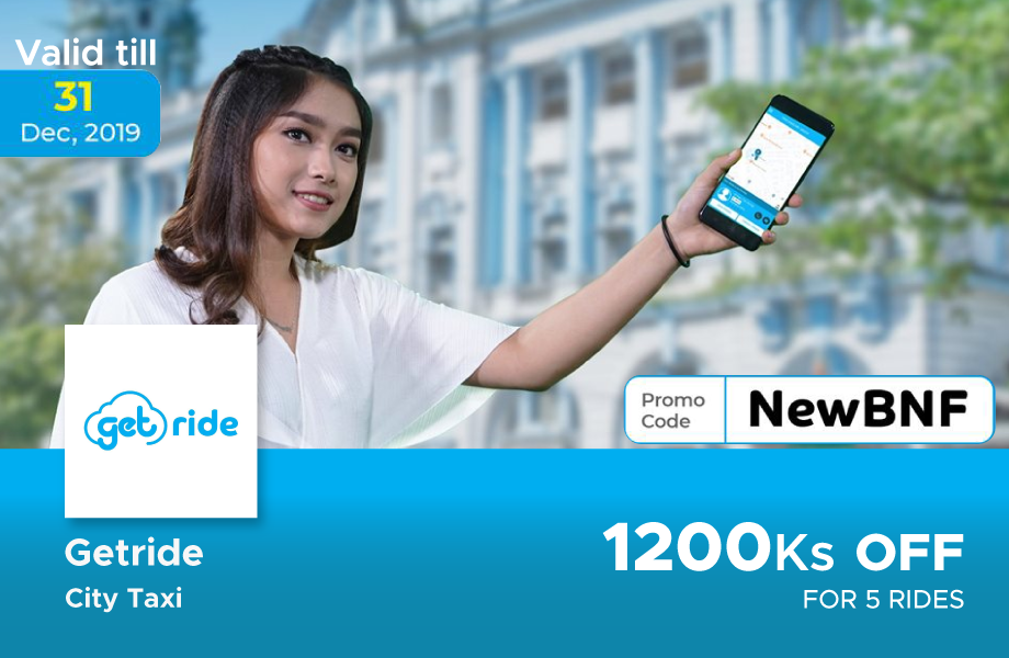 1200Ks Off on Get Ride Services. Available in Yangon, Mandalay, PyinOolwin, Bagan, Sittwe, Moywa, Naypyitaw